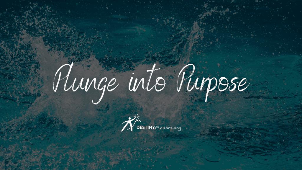 Plunge into Purpose